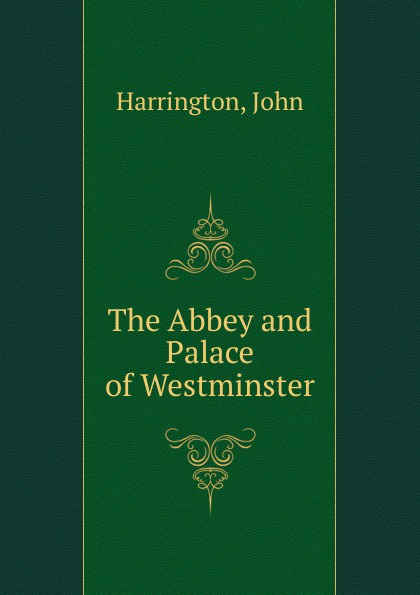 John Harrington The Abbey and Palace of Westminster choir of westminster abbey мартин нери эндрю люмсден westminster abbey choir psalms 2 cd