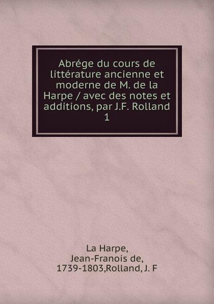 Jean-François de La Harpe, J. F. Rolland Abrege du cours de litterature ancienne et moderne de M. de la Harpe цены
