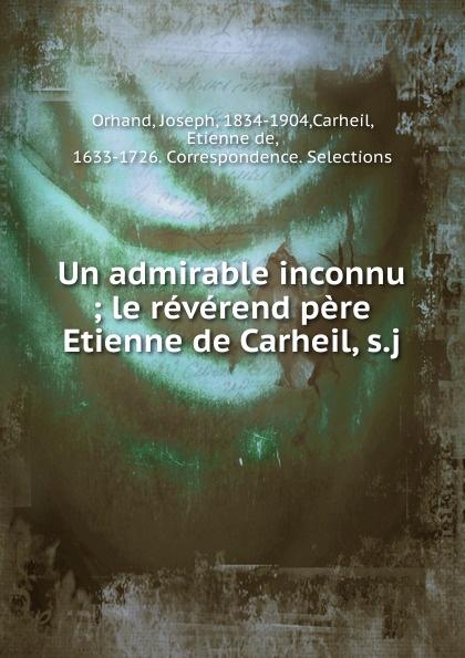 Joseph Orhand Le reverend pere Etienne de Carheil victor joseph etienne de jouy the paris spectator