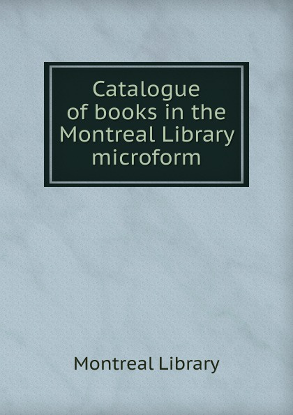 Montreal Library Catalogue of books in the Montreal Library microform jaco pastorius live in montreal