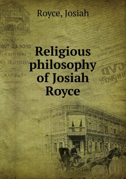 Royce Josiah Religious philosophy of Josiah Royce prince royce prince royce double vision deluxe edition