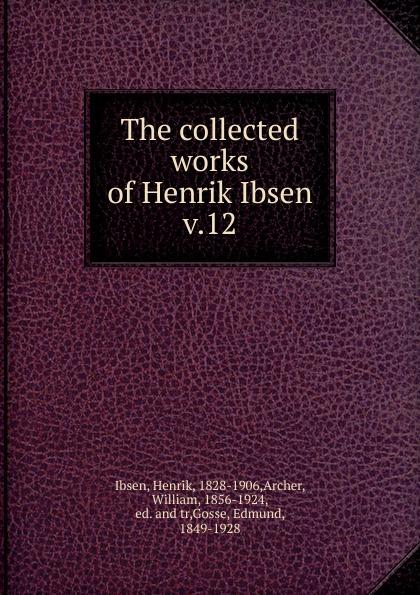 Henrik Ibsen The collected works of Henrik Ibsen