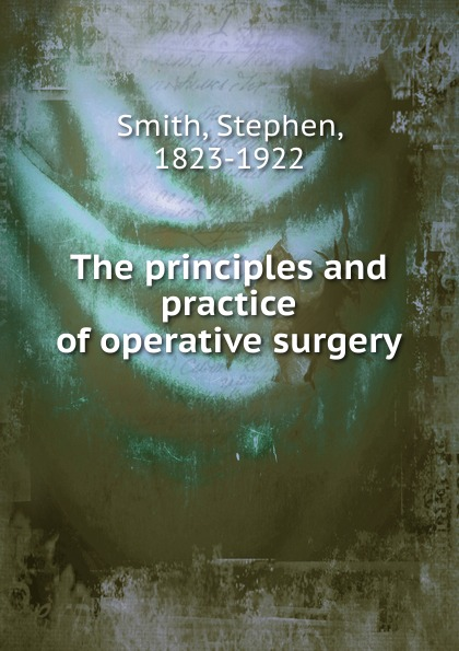 все цены на Stephen Smith The principles and practice of operative surgery онлайн