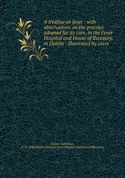 William Stoker A treatise on fever