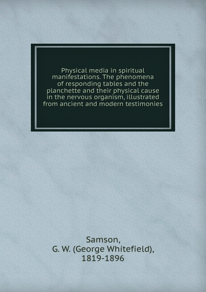 George Whitefield Samson Physical media in spiritual manifestations transport phenomena in porous media iii