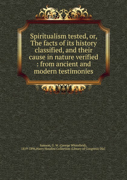 George Whitefield Samson Spiritualism tested. Or, The facts of its history classified and their cause in nature verified george leonard vose bridge disasters in america the cause and the remedy