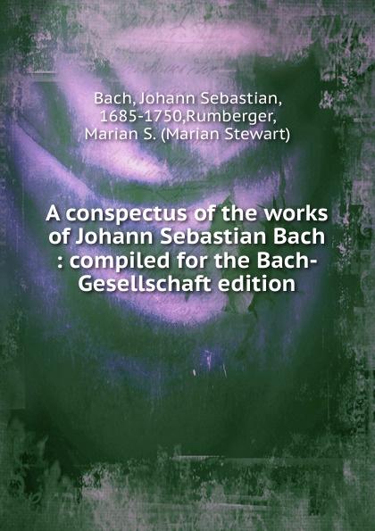 цена на Johann Sebastian Bach A conspectus of the works of Johann Sebastian Bach