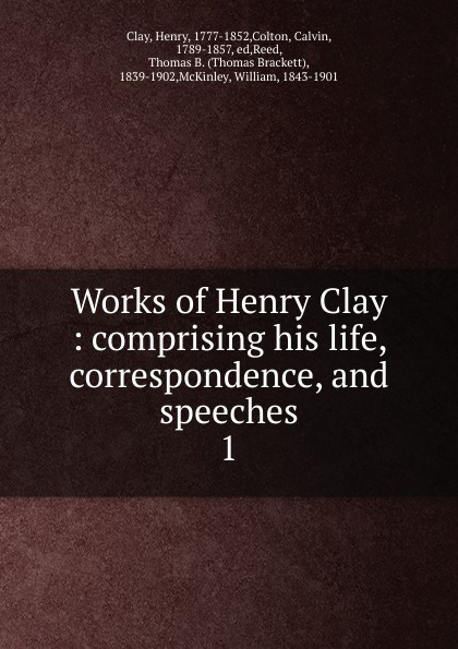 Henry Clay, Calvin Colton Works of Henry Clay. Volume 1 bridge of clay