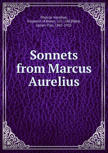 James Vila Blake Sonnets from Marcus Aurelius