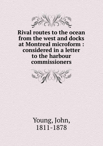 цена на John Young Rival routes to the ocean from the west and docks at Montreal microform