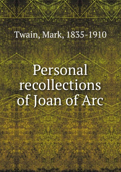 Mark Twain Personal recollections of Joan of Arc r m stults joan of arc