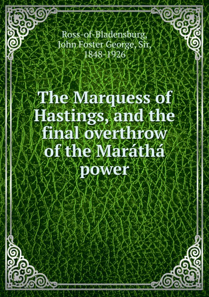 John Foster George Ross-of-Bladensburg The Marquess of Hastings long john silver volume 1 lady vivian hastings