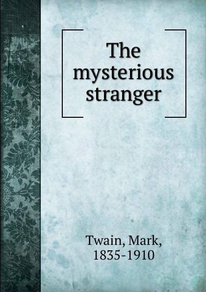 Mark Twain The mysterious stranger twain m the mysterious stranger