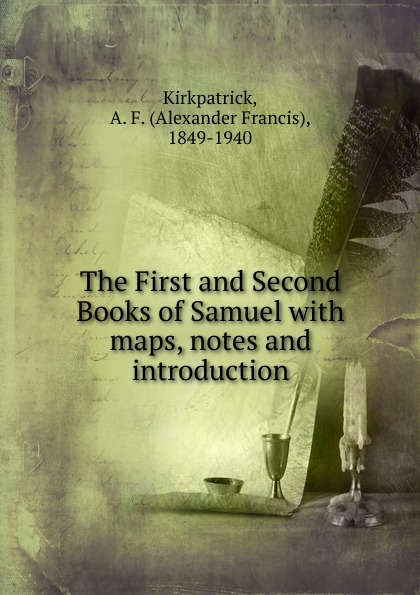 Alexander Francis Kirkpatrick The First and Second Books of Samuel