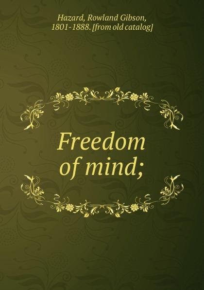 Rowland Gibson Hazard Freedom of mind