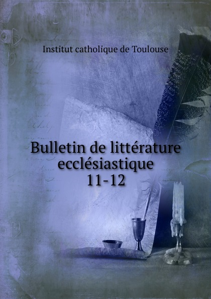 Institut catholique de Toulouse Bulletin de litterature ecclesiastique цена 2017