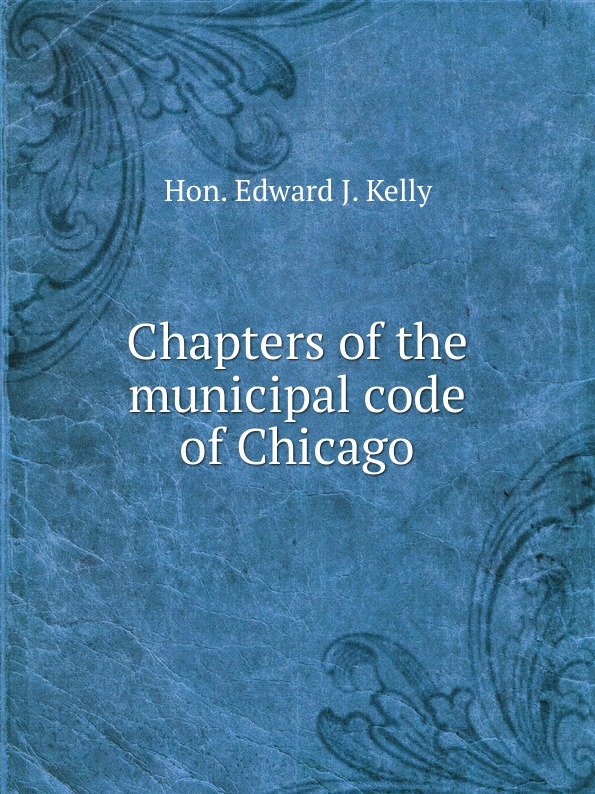 Фото - E.J. Kelly Chapters of the municipal code of Chicago рюкзак code code co073bwbyzk6
