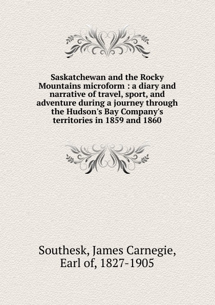 James Carnegie Southesk Saskatchewan and the Rocky Mountains microform in the rocky mountains