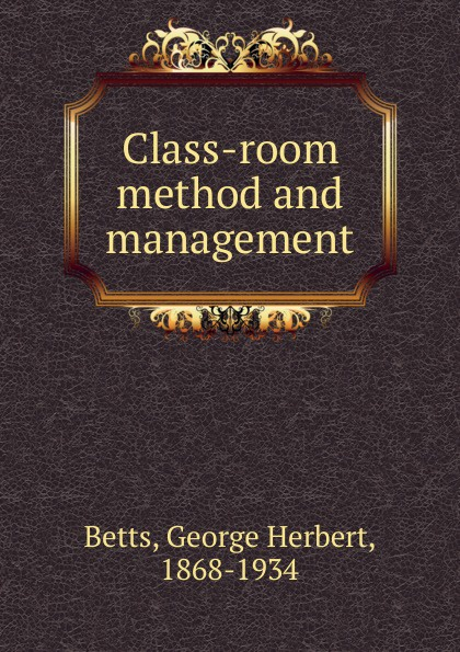 George Herbert Betts Class-room method and management the deming management method