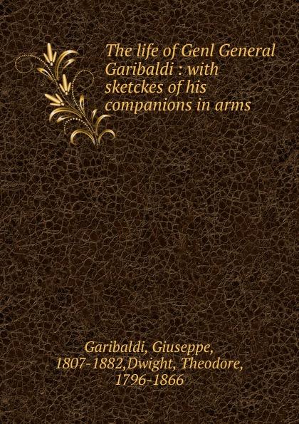 Giuseppe Garibaldi The life of Genl Garibaldi barnes j levels of life