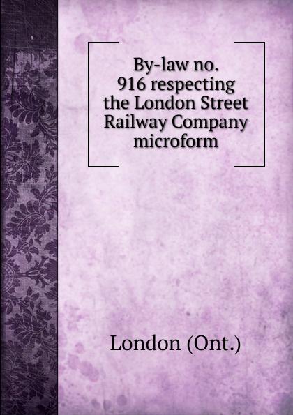 London By-law no. 916 respecting the London Street Railway Company microform european company law