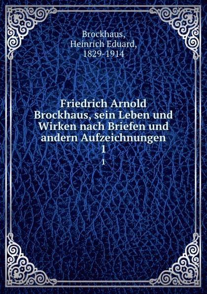 Heinrich Eduard Brockhaus Sein Leben und Wirken nach Briefen und andern Aufzeichnungen heinrich eduard brockhaus friedrich arnold brockhaus sein leben und wirken german edition