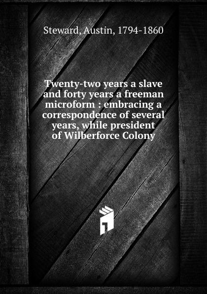Austin Steward Twenty-two years a slave and forty years a freeman years