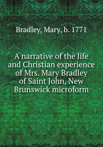 Mary Bradley A narrative of the life and Christian experience of Mrs. Mary Bradley of Saint John, New Brunswick microform allen bradley 1756 a7 b 1756a7 controllogix 7 slots chassis new and original 100