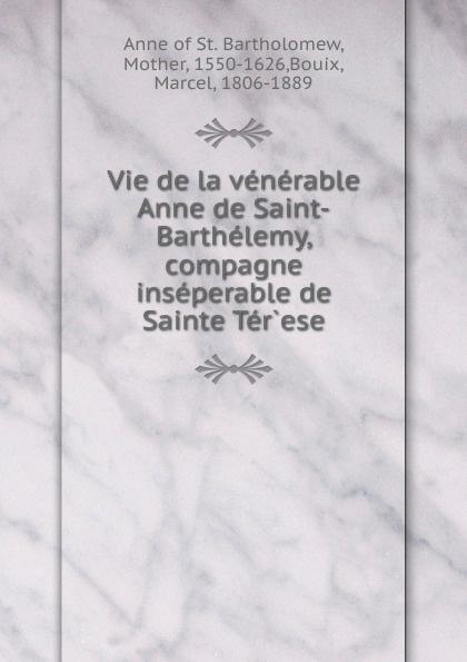 Marsel Bouix Vie de la venerable Anne de Saint-Barthelemy цены онлайн
