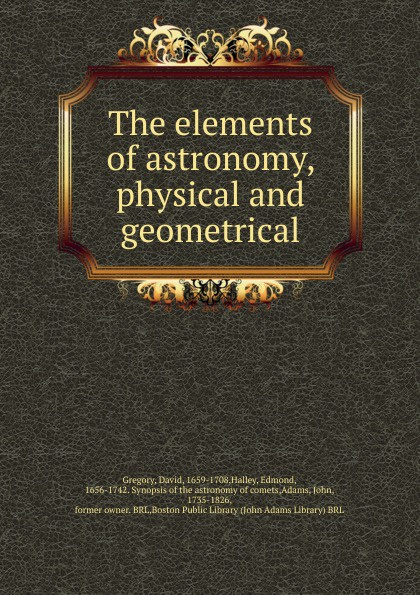 David Gregory The elements of astronomy, physical and geometrical. Volume 1 цена
