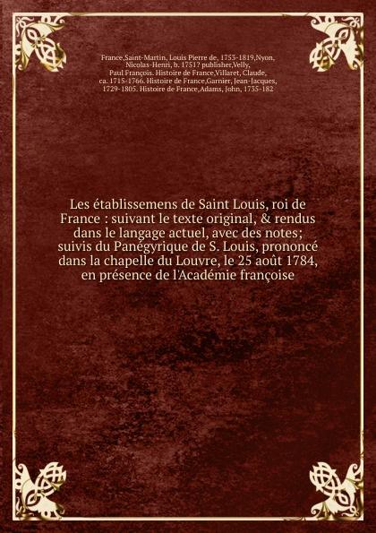 Louis Pierre de Saint-Martin Les etablissemens de Saint Louis, roi de France m l abbé trochon catalogue des actes du dauphin louis ii devenu le roi de france louis xi jan 1436 1437 avant aout 1461 french edition