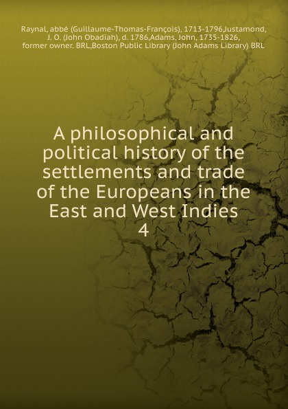 Guillaume-Thomas-François Raynal A philosophical and political history of the settlements and trade of the Europeans in the East and West Indies c northcote parkinson east and west