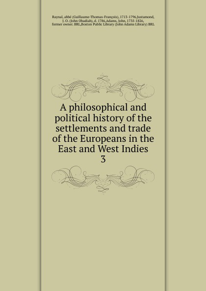 J. Justamond A philosophical and political history of the settlements and trade of the Europeans in the East and West Indies. Volume 3 c northcote parkinson east and west