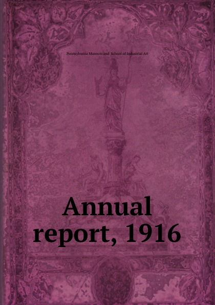 Pennsylvania Museum and School of Industrial Art The fortieth annual report the trustees