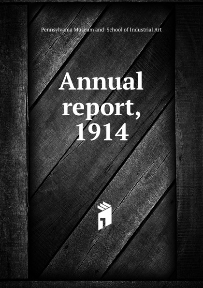 Pennsylvania Museum and School of Industrial Art The thirty-eighth annual report the trustees