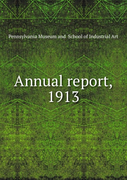 Pennsylvania Museum and School of Industrial Art The thirty-seventh annual report the trustees