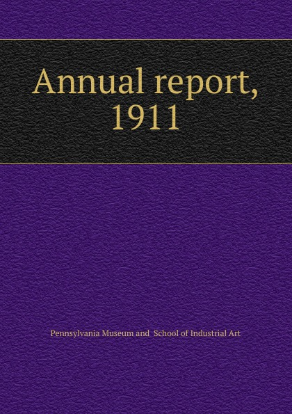 Pennsylvania Museum and School of Industrial Art The thirty-fifth annual report the trustees