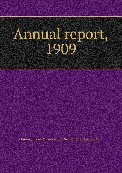 Pennsylvania Museum and School of Industrial Art The thirty-third annual report the trustees