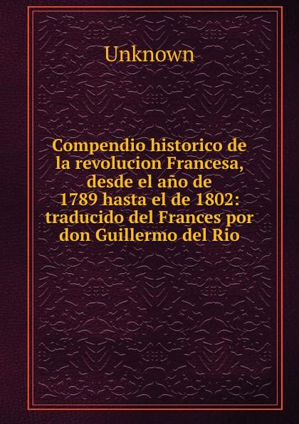 Unknown Compendio historico de la revolucion Francesa, desde el ano de 1789 hasta el de 1802 стоимость