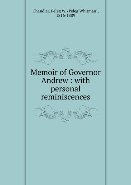 Peleg Whitman Chandler Memoir of Governor Andrew mr andrew yie roberts pitts
