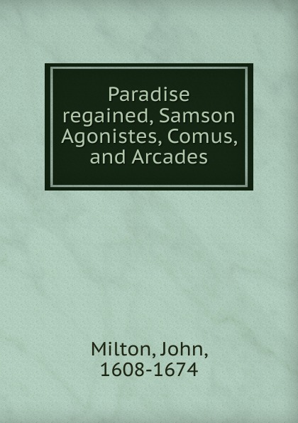 Milton John Paradise regained, Samson Agonistes, Comus and Arcades стоимость