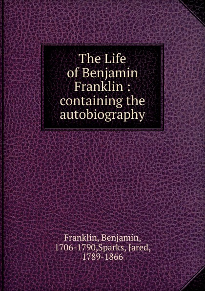 Benjamin Franklin The Life of Benjamin Franklin стоимость