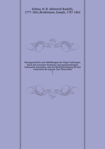 Heinrich Rudolf Schinz Naturgeschichte und Abbildungen der Vogel-Gattungen. Nach den neuesten Systemen zum gemeinnutzigen Gebrauche entworfen, und mit Berucksichtigung fur den Unterricht der Jugend. Des Thierreichs k i brodtmann naturgeschichte und abbildungen der vogel nach den neuesten systemen bearbeitet