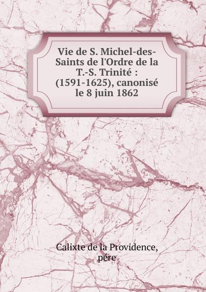 Calixte de la Providence Vie de S. Michel-des-Saints de l.Ordre de la T.-S. Trinite недорго, оригинальная цена
