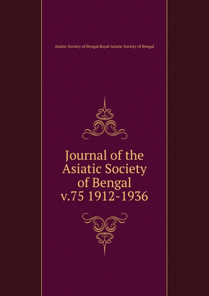 Asiatic Society of Bengal Journal of the Asiatic Society of Bengal. Volume 75 asiatic