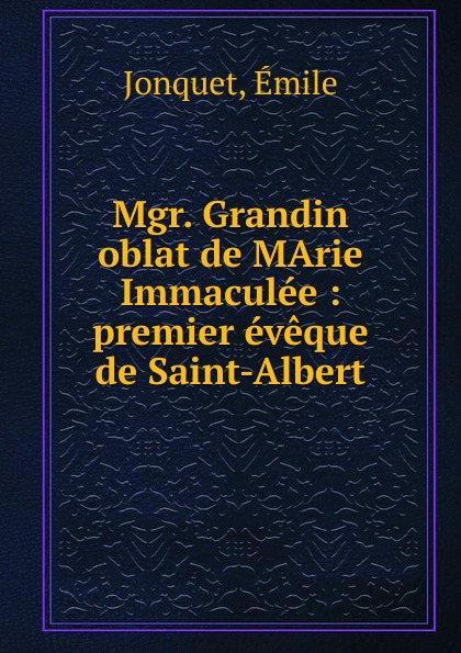 Émile Jonquet Mgr. Grandin. oblat de MArie Immaculee temple grandin