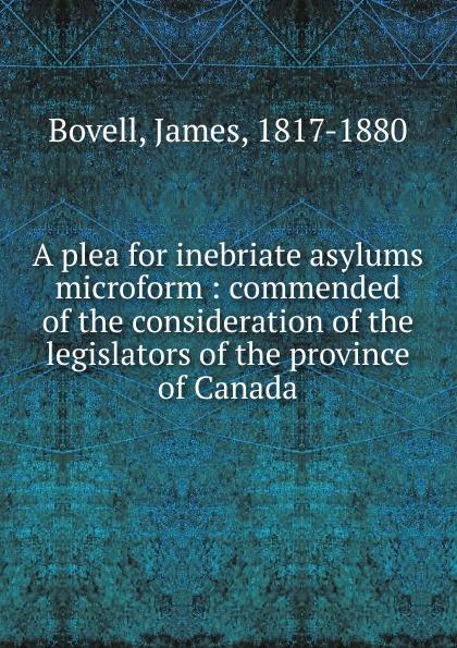 James Bovell A plea for inebriate asylums microform the plea