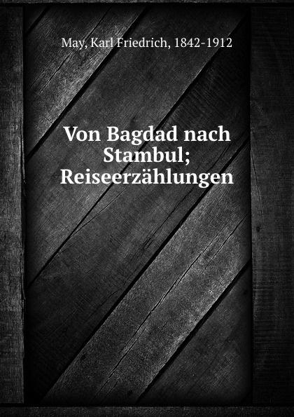 Karl Friedrich May Werke. Band 3.Von Bagdad nach Stambul karl may winnetou 3