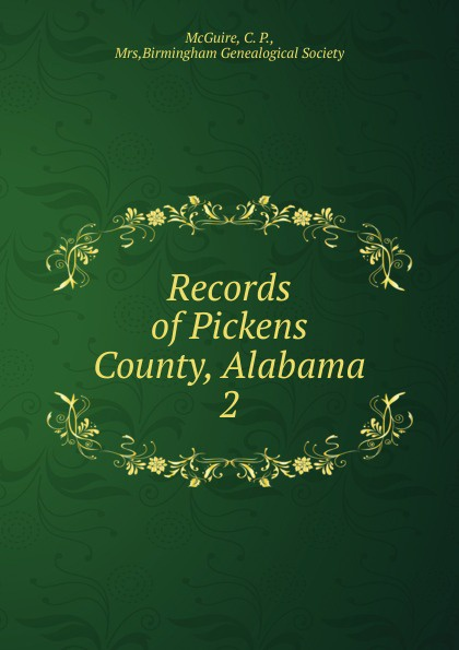 C.P. McGuire Records of Pickens County, Alabama. Volume 2