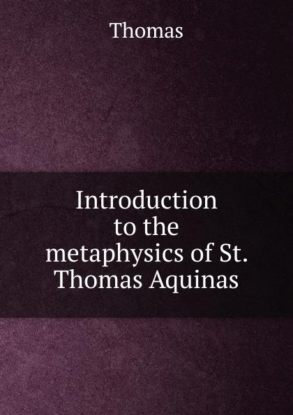 Thomas à Kempis Introduction to the metaphysics of St. Thomas Aquinas aquinas thomas ninety nine homilies of s thomas aquinas upon the epistles and gospels foforty nine sundays of the christian year